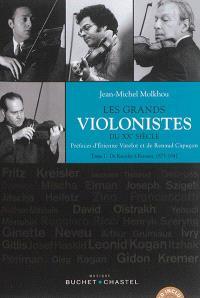 Les grands violonistes du XXe siècle. Volume 1, De Kreisler à Kremer, 1875-1947
