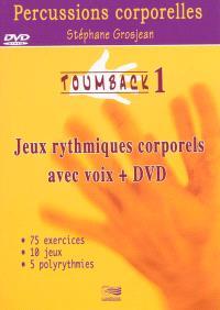 Toumback. Volume 1, Percussions corporelles : jeux rythmiques corporels avec voix, 1 DVD de démonstration : 75 exercices, 20 jeux, 5 polyrythmies