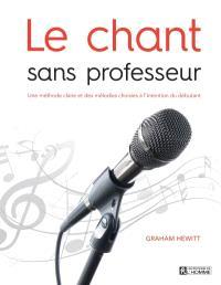 Le chant sans professeur  : une méthode claire et des mélodies choisies à l'intention du débutant