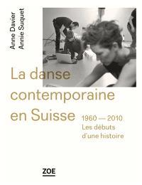 La danse contemporaine en Suisse, 1960-2010 : les débuts d'une histoire