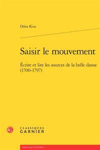 Saisir le mouvement : écrire et lire les sources de la belle danse (1700-1797)