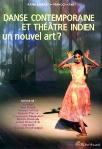 Danse contemporaine et théâtre indien : un nouvel art ? : autour de Bartabas, Pina Bausch, Carolyn Carlson...