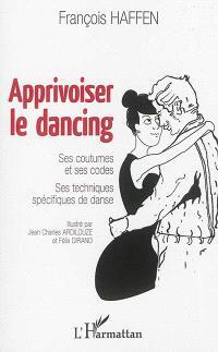 Apprivoiser le dancing : ses coutumes et ses codes, ses techniques spécifiques de danse