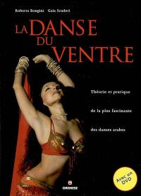La danse du ventre : théorie et pratique de la plus fascinante des danses arabes