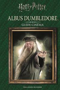 Harry Potter : Albus Dumbledore : guide cinéma