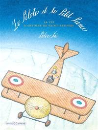 Le pilote et le Petit Prince : la vie d'Antoine de Saint-Exupéry