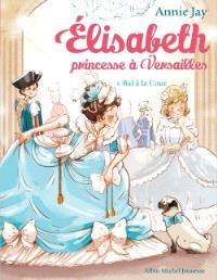 Elisabeth, princesse à Versailles. Volume 4, Bal à la cour