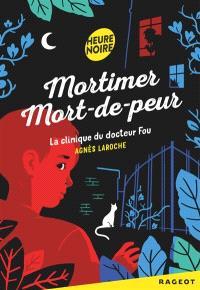 Mortimer Mort-de-peur, La clinique du docteur fou