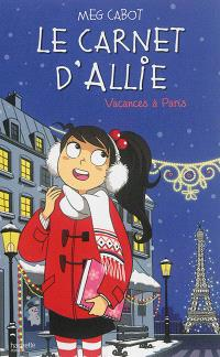 Le carnet d'Allie. Volume 7, Vacances à Paris