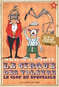 Le cirque des voleurs. Volume 1, Le clou du spectacle