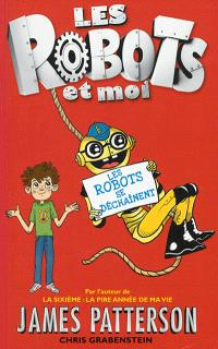 Les robots et moi. Volume 2, Les robots se déchaînent !