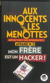Aux innocents les menottes. Volume 3, Mon frère est un hacker !