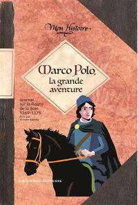 Marco Polo, la grande aventure : journal sur la route de la soie, 1269-1275