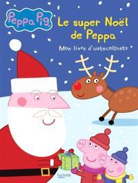 Peppa Pig : le super Noël de Peppa : mon livre d'autocollants