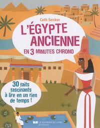 L'Egypte ancienne en 3 minutes chrono : 30 faits fascinants à lire en un rien de temps !