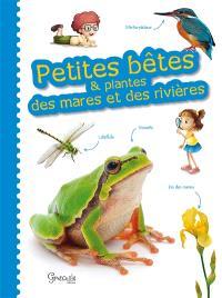 Petites bêtes & plantes des mares et des rivières