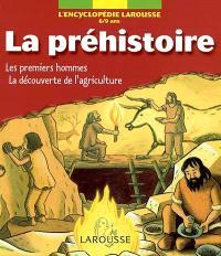 La préhistoire : les premiers hommes, la découverte de l'agriculture