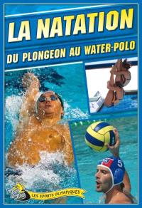La natation  : du plongeon au water-polo