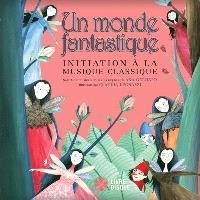 Un monde fantastique  : initiation à la musique classique