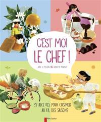 C'est moi le chef ! : 35 recettes pour cuisiner au fil des saisons