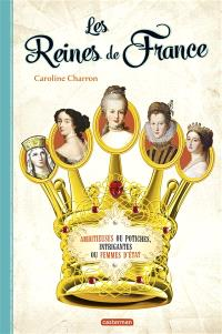 Les reines de France : ambitieuses ou potiches, intrigantes ou femmes d'Etat