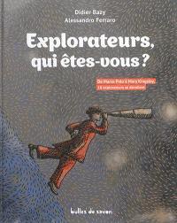 Explorateurs, qui êtes-vous ? : de Marco Polo à Mary Kingsley, 18 explorateurs se dévoilent