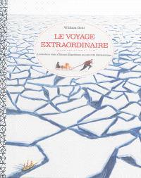 Le voyage extraordinaire : l'aventure vraie d'Ernest Shackleton au coeur de l'Antarctique