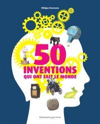 50 inventions qui ont fait le monde
