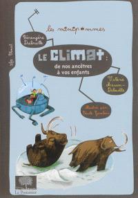 Le climat : de nos ancêtres à vos enfants