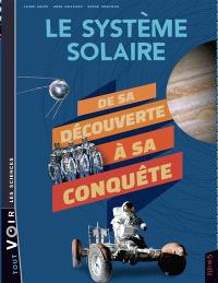 Le système solaire : de sa découverte à sa conquête
