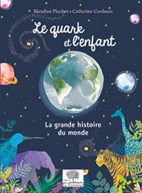 Le quark et l'enfant : la grande histoire du monde