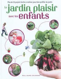 Le jardin plaisir avec les enfants : plus de 20 projets faciles à réaliser pour bien profiter du jardin