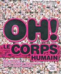 Oh ! Le corps humain : des milliers d'informations étonnantes sur le corps humain