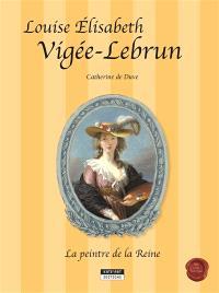 Louise Elisabeth Vigée-Lebrun : la peintre de la reine