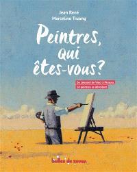Peintres, qui êtes-vous ? : de Léonard de Vinci à Picasso, 18 peintres se dévoilent