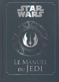 Star Wars : le manuel du Jedi : code pour les étudiants de la force