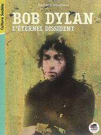 Bob Dylan : l'éternel dissident