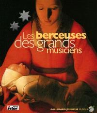 Les berceuses des grands musiciens : les vingt plus belles berceuses du grand répertoire de la musique classique