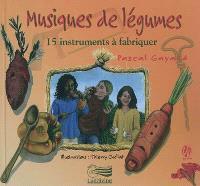 Musiques de légumes : 15 instruments à fabriquer