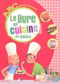 Le livre de cuisine des juniors : apprendre à bien cuisiner