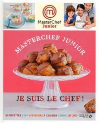 Masterchef junior : je suis le chef ! : 60 recettes pour apprendre à cuisiner comme un chef