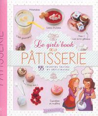 Le girls' book de la pâtisserie : 55 recettes faciles et délicieuses
