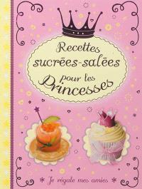 Recettes sucrées-salées pour les princesses : je régale mes amies