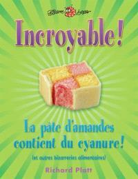 Incroyable! La pâte d'amandes contient du cyanure!  : et autres bizarreries alimentaires