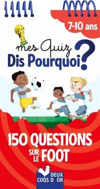 Mes quiz dis pourquoi ? : 7-10 ans : 150 questions sur le foot