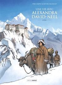 Une vie avec Alexandra David-Néel. Volume 1