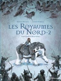 Les royaumes du Nord : à la croisée des mondes. Volume 2