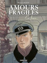 Amours fragiles. Volume 7, En finir...