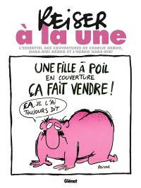 Reiser à la une : l'essentiel des couvertures de Charlie Hebdo, Hara-Kiri Hebdo et l'Hebdo Hara-Kiri