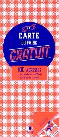 La carte du Paris gratuit : 100 adresses pour profiter de Paris sans vous ruiner = The map of Paris for free : 100 things to do in Paris without breaking the bank
